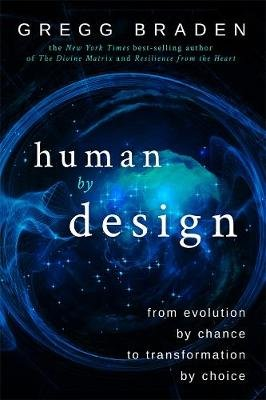 Human by Design: From Evolution by Chance to Transformation by Choice (Paperback): Gregg Braden
