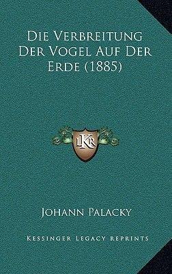 Die Verbreitung Der Vogel Auf Der Erde (1885) (German, Paperback): Johann Palacky