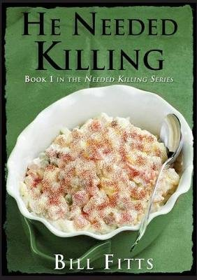 He Needed Killing (Paperback): Bill Fitts