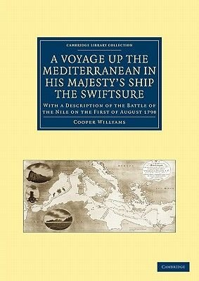 A Voyage Up the Mediterranean in His Majesty's Ship the Swiftsure - With a Description of the Battle of the Nile on the...
