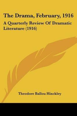 The Drama, February, 1916 - A Quarterly Review of Dramatic Literature (1916) (Paperback): Theodore Ballou Hinckley