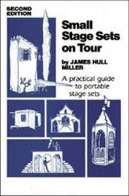 Small Stage Sets on Tour - A Practical Guide to Portable Stage Sets (Paperback, 2nd Revised edition): James Hull Holland