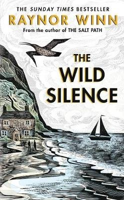 The Wild Silence - The Sunday Times Bestseller from the author of The Salt Path (Hardcover): Raynor Winn