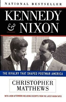 Kennedy and Nixon - The Rivalry That Shaped Postwar America (Paperback, New edition): Christopher Matthews