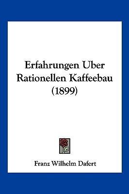 Erfahrungen Uber Rationellen Kaffeebau (1899) (English, German, Paperback): Franz Wilhelm Dafert