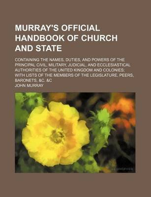 Murray's Official Handbook of Church and State; Containing the Names, Duties, and Powers of the Principal Civil, Military,...