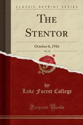The Stentor, Vol. 31 - October 6, 1916 (Classic Reprint) (Paperback): Lake Forest College.