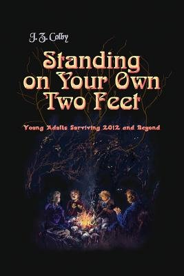 Standing on Your Own Two Feet - Young Adults Surviving 2012 and Beyond (Global Edition) (Paperback): J. Z. Colby