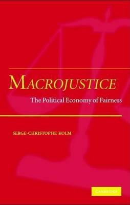 Macrojustice: The Political Economy of Fairness (Electronic book text): Serge-Christophe Kolm