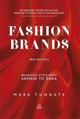 Fashion Brands - Branding Style from Armani to Zara (Paperback, 3rd Revised edition): Mark Tungate