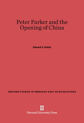 Peter Parker and the Opening of China (Electronic book text): Edward V. Gulick