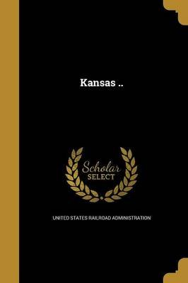Kansas .. (Paperback): United States Railroad Administration