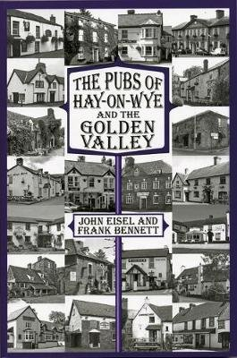 Pubs of Hay-on-Wye and the Golden Valley (Paperback): John Eisel, Frank Bennett