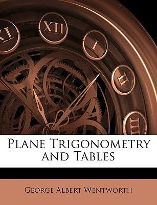 Plane Trigonometry and Tables (Paperback): George Wentworth, ,