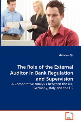 The Role of the External Auditor in Bank Regulation and Supervision (Paperback): Marianne Ojo