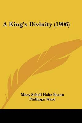 A King's Divinity (1906) (Paperback): Mary Schell Bacon