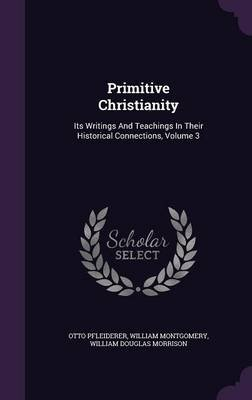 Primitive Christianity - Its Writings and Teachings in Their Historical Connections, Volume 3 (Hardcover): Otto Pfleiderer,...