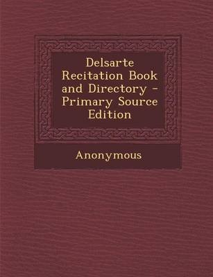 Delsarte Recitation Book and Directory - Primary Source Edition (Paperback): Anonymous