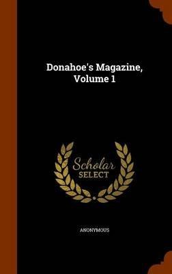 Donahoe's Magazine, Volume 1 (Hardcover): Anonymous