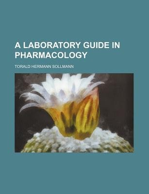 A Laboratory Guide in Pharmacology (Paperback): Torald Hermann Sollmann