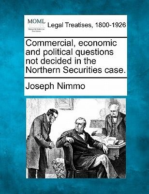 Commercial, Economic and Political Questions Not Decided in the Northern Securities Case. (Paperback): Joseph Nimmo