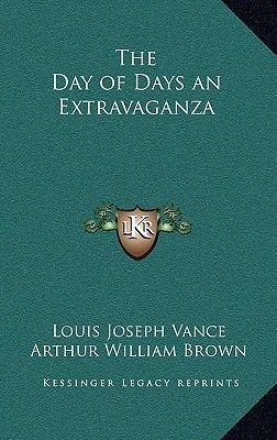 The Day of Days an Extravaganza (Hardcover): Louis Joseph Vance