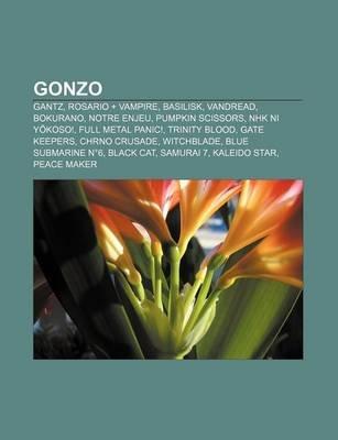 Gonzo - Gantz, Rosario + Vampire, Basilisk, Vandread, Bokurano, Notre Enjeu, Pumpkin Scissors, Nhk Ni y Koso!, Full Metal...