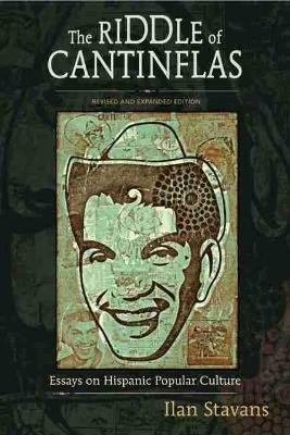 The Riddle of Cantinflas - Essays on Hispanic Popular Culture, Revised and Expanded Edition (Paperback, Revised, Expand): Ilan...