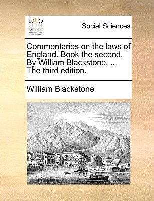 Commentaries on the Laws of England. Book the Second. by William Blackstone, ... the Third Edition. (Paperback): William...