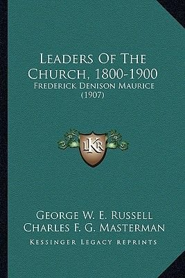Leaders of the Church, 1800-1900 - Frederick Denison Maurice (1907) (Paperback): George W. E. Russell, Charles F. G. Masterman