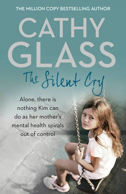 The Silent Cry - There is Little Kim Can Do as Her Mother's Mental Health Spirals out of Control (Paperback): Cathy Glass