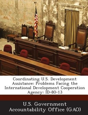 Coordinating U.S. Development Assistance - Problems Facing the International Development Cooperation Agency: Id-80-13...