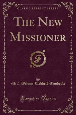 The New Missioner (Classic Reprint) (Paperback): Mrs Wilson Waddell Woodrow