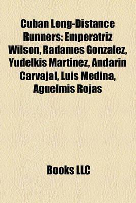 Cuban Long-Distance Runners - Mariela Gonzalez, Emperatriz Wilson, Radames Gonzalez, Alberto Cuba, Yudelkis Martinez, Andarin...