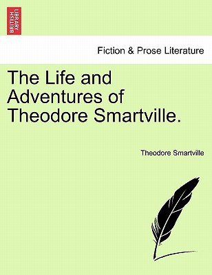 The Life and Adventures of Theodore Smartville. (Paperback): Theodore Smartville