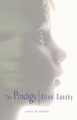 The Prodigy - A Novel of Suspense (Paperback): Alton Gansky
