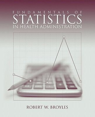 Fundamentals of Statistics in Health Administration (Paperback, New): Robert W. Broyles