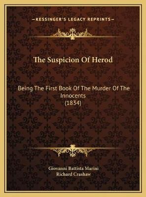 The Suspicion of Herod - Being the First Book of the Murder of the Innocents (1834) (Hardcover): Giovanni Battista Marini