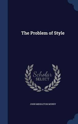 The Problem of Style (Hardcover): John Middleton Murry