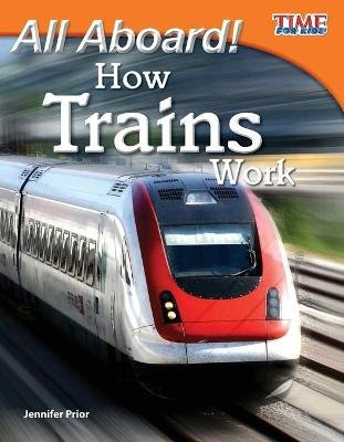 All Aboard! How Trains Work (Paperback, Student edition): Jennifer Prior