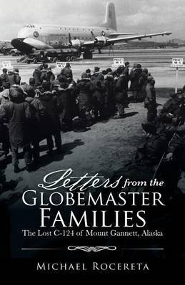 Letters from the Globemaster Families - The Lost C-124 of Mount Gannett, Alaska (Paperback): Michael Rocereta