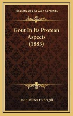 Gout in Its Protean Aspects (1883) (Hardcover): John Milner Fothergill