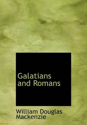 Galatians and Romans (Hardcover): William Douglas Mackenzie