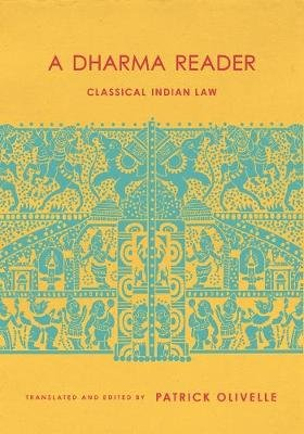 A Dharma Reader - Classical Indian Law (Hardcover): Patrick Olivelle