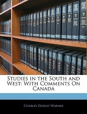 Studies in the South and West - With Comments on Canada (Paperback): Charles Dudley Warner