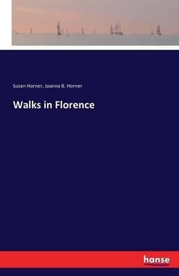 Walks in Florence (Paperback): Susan Horner, Joanna B. Horner