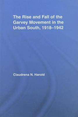 The Rise and Fall of the Garvey Movement in the Urban South, 1918-1942 (Electronic book text): Claudrena N. Harold