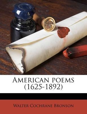 American Poems (1625-1892) (Paperback): Walter Cochrane Bronson