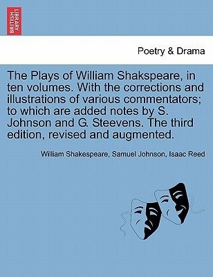 The Plays of William Shakspeare, in Ten Volumes. with the Corrections and Illustrations of Various Commentators; To Which Are...
