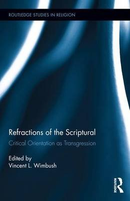 Refractions of the Scriptural - Critical Orientation as Transgression (Hardcover): Vincent L. Wimbush